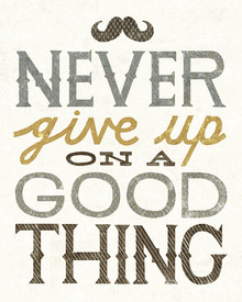 Canvas print - Never Give Up on a Good Thing